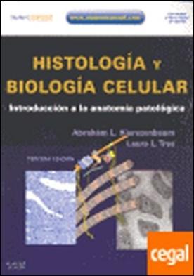 Histología y biología celular, 3ª ed . introducción a la anatomía patológica