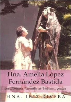 Hna. Amelia López Fernández Bastida: Una Hermana Carmelita De Vedruna... Poetiza por Hna. Iris Rivera PDF