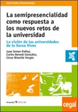La semipresencialidad como respuesta a los nuevos retos de la universidad . la visión de las universidades de la Xarxa Vives