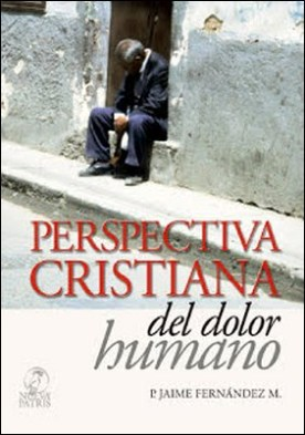 Perspectiva Cristiana del dolor Humano por Jaime Fernández Montero PDF