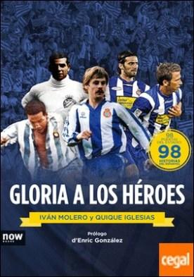 Gloria a los héroes . 98 puertas del estado: 98 historias del Espanyol