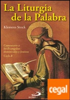 La liturgia de la palabra . Comentario a los Evangelios dominicales y festivos - Ciclo B