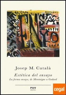 Estética del ensayo . La forma ensayo, de Montaigne a Godard