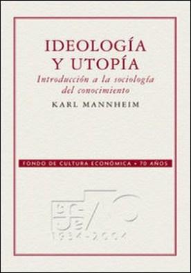 Ideología y utopía. Introducción a la sociología del conocimiento