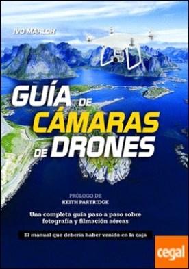Guía de Cámaras de Drones . Una completa guía paso a paso sobre fotografía y filmación aéreas