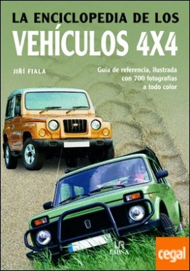 La Enciclopedia de los Vehículos 4x4 . Guía de Referencia, Ilustrada con 700 Fotografías a Todo Color