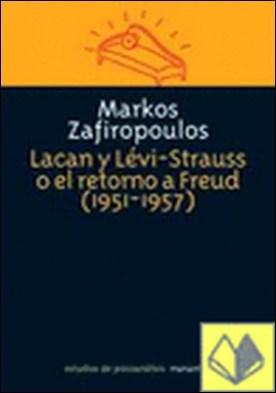 LACAN Y LEVI-STRAUSS O EL RETORNO A FREUD (1951-1957) por ZAFIROPOULOS, MARKOS