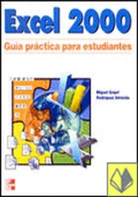 Excel 2000. Guía práctica para estudiantes . Guia Practica para Estudiantes