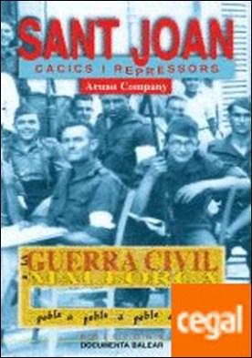 La guerra civil a Sant Joan . cacics i repressors