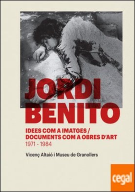 Jordi Benito. Idees com a imatges / Documents com a obres d'art (1971-1984)