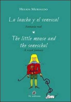 La laucha y el senescal. Fantasía real / The little mouse and the senescal: a royal fantasy