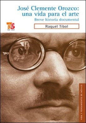 José Clemente Orozco: una vida para el arte. Breve historia documental