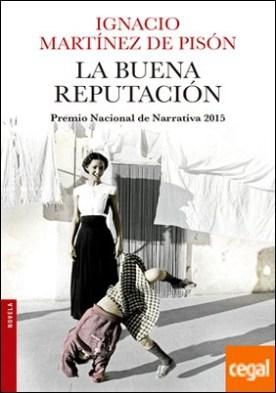 La buena reputación . Premio Nacional de Narrativa 2015