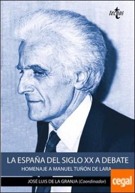 La España del siglo XX a debate . Homenaje a Manuel Tuñón de Lara