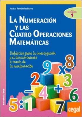 La numeración y las cuatro operaciones matemáticas . Didáctica para la investigación y el descubrimiento a través de la manipulación