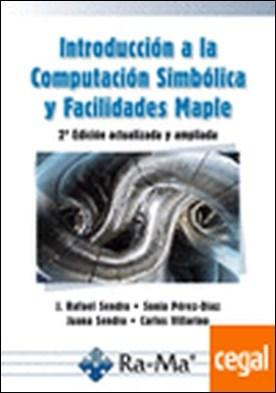 Introducción a la Computación Simbólica y Facilidades Maple. 2ª Edición actualizada y ampliada