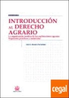 Introducción al derecho agrario . . La organizacion juridica de las explotaciones agrarias supuestos practicos y m