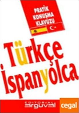 GUÍA PRÁCTICA TURCO-ESPAÑOL . Turco-Español. Guía práctica de conversación por Özmen, Bülent