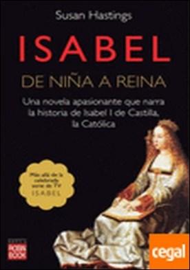ISABEL DE NIÑA A REINA . Una novela extraordinaria que va más allá de la famosa serie de TVE Isabel