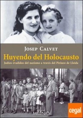 Huyendo del holocausto . Judíos evadidos del nazismo a través del Pirineo de Lleida