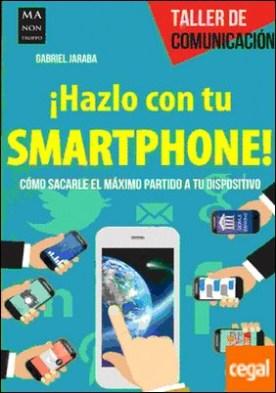 ¡Hazlo con tu smartphone! . Cómo sacarle el máximo partido a tu dispositivo por Jaraba, Gabriel PDF