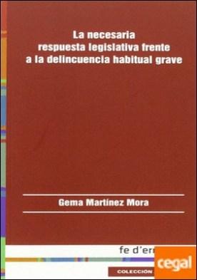 La necesaria respuesta legislativa frente a la delincuencia habitual grave
