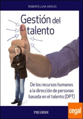 Gestión del talento . De los recursos humanos a la dirección de personas basada en el talento (DPT)