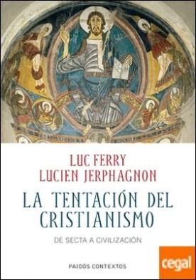 La tentación del cristianismo . De secta a civilización