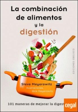 La combinación de los alimentos y la digestión por MEYEROWITZ, STEVE