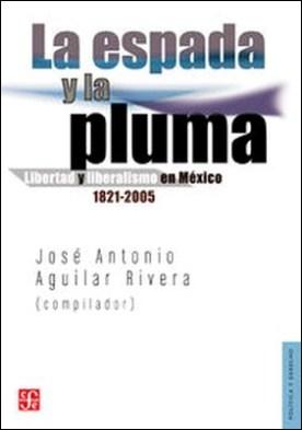 La espada y la pluma. Libertad y liberalismo en México, 1821-2005