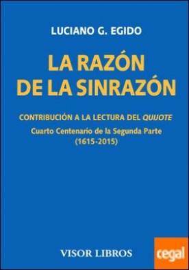 La razón de la sinrazón. Contribución a la lectura del quijote . Cuarto Centenario de la Segunda Parte (1615-2015)