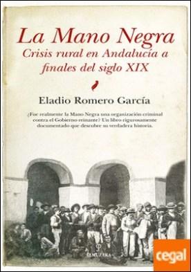 La Mano Negra . Crisis rural en Andalucía a finales del siglo XIX
