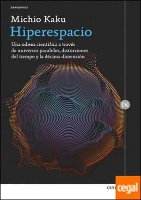 Hiperespacio . Una odisea científica a través de universos paralelos, distorsiones del tiempo y la décima dimensión