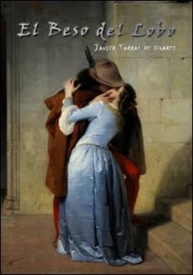 El Beso del Lobo por Javier Torras de Ugarte PDF