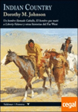 Indian country . Un hombre llamado caballo ; El hombre que mató a Liberty Valance ; y otras historias del Far West