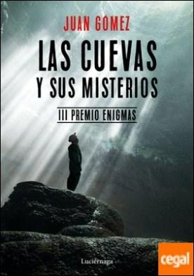 Las cuevas y sus misterios . III Premio Enigmas. Prólogo de José Manuel García Bautista