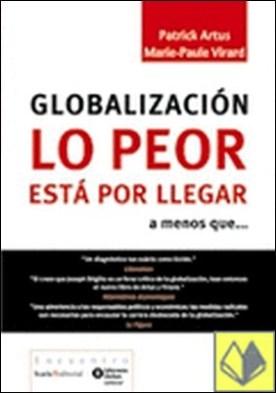 GLOBALIZACIÓN. LO PEOR ESTÁ POR LLEGAR . a menos que...