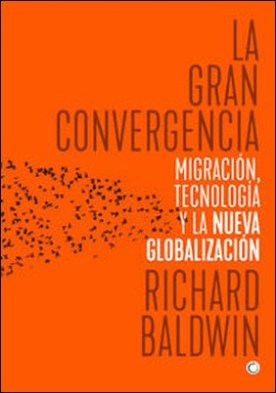 La gran convergencia por Richard Baldwin