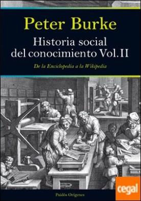 Historia social del conocimiento. Vol II . De la Enciclopedia a la Wikipedia