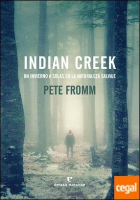Indian Creek . Un invierno a solas en la naturaleza salvaje