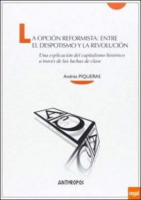 La opción reformista: entre el despotismo y la revolución . Una explicación del capitalismo histórico a través de las luchas de clase