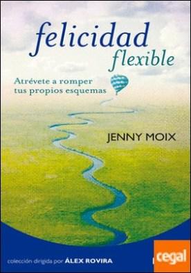 Felicidad flexible . Atrévete a romper tus propios esquemas