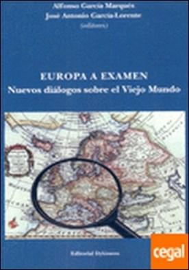 Europa a examen . nuevos diálogos sobre el Viejo Mundo por García Marqués, Alfonso...