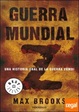 Guerra mundial Z . Una historia oral de la guerra Zombi por Brooks, Max