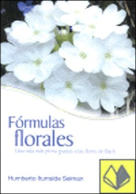 Kinesiología y flores de Bach . UNA VIDA MAS PLENA GRACIAS A LAS FLORES DE BACHH por Iturralde Selman, Humberto PDF