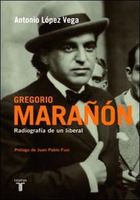 Gregorio Marañón. Radiografía de un liberal