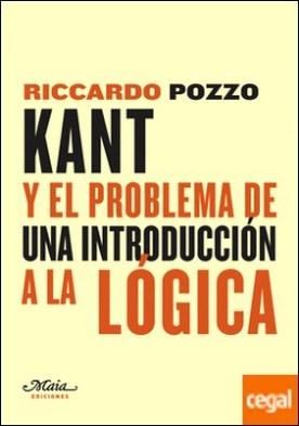 Kant y el problema de una introducción a la Lógica . Una contribución a la reconstrucción de las fuentes históricas de las lecciones de Lógica de Kant por Riccardo Pozzo PDF
