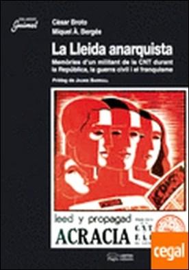 La Lleida anarquista . Memòries d'un militant de la CNT durant la República, la guerra civil i el franq