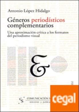 Géneros periodísticos complementarios . Una aproximación crítica a los formatos del periodismo visual por López Hidalgo, Antonio