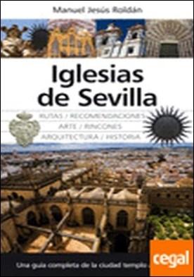Iglesias de Sevilla . Una guía completa de la ciudad templo a templo por Roldán Salgueiro, Manuel Jesús PDF